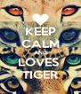 KEEP CALM AND LOVES  TIGER - Personalised Poster A4 size