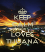 KEEP CALM AND LOVES TIJUANA - Personalised Poster A4 size