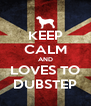 KEEP CALM AND LOVES TO DUBSTEP - Personalised Poster A4 size