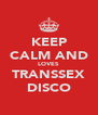 KEEP CALM AND LOVES TRANSSEX DISCO - Personalised Poster A4 size