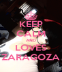 KEEP CALM AND LOVES ZARAGOZA - Personalised Poster A4 size
