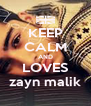 KEEP CALM AND LOVES zayn malik - Personalised Poster A4 size