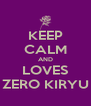KEEP CALM AND LOVES ZERO KIRYU - Personalised Poster A4 size