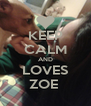 KEEP CALM AND LOVES ZOE  - Personalised Poster A4 size