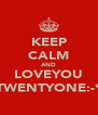 KEEP CALM AND LOVEYOU TWENTYONE:-* - Personalised Poster A4 size