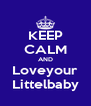 KEEP CALM AND Loveyour Littelbaby - Personalised Poster A4 size