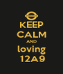 KEEP CALM AND loving  12A9 - Personalised Poster A4 size