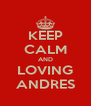 KEEP CALM AND LOVING ANDRES - Personalised Poster A4 size