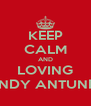 KEEP CALM AND LOVING ANDY ANTUNES - Personalised Poster A4 size