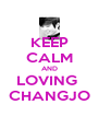 KEEP CALM AND LOVING  CHANGJO - Personalised Poster A4 size