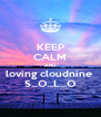 KEEP CALM AND loving cloudnine  S...O...L...O - Personalised Poster A4 size