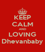 KEEP CALM AND LOVING Dhevanbaby - Personalised Poster A4 size