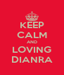 KEEP CALM AND LOVING DIANRA - Personalised Poster A4 size