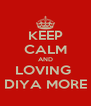 KEEP CALM AND LOVING  DIYA MORE - Personalised Poster A4 size