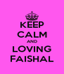KEEP CALM AND LOVING FAISHAL - Personalised Poster A4 size