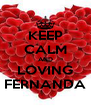 KEEP CALM AND LOVING FERNANDA - Personalised Poster A4 size