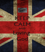 KEEP CALM AND Loving  God - Personalised Poster A4 size