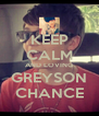KEEP CALM AND LOVING GREYSON CHANCE - Personalised Poster A4 size