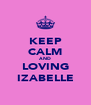 KEEP CALM AND LOVING IZABELLE - Personalised Poster A4 size