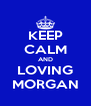 KEEP CALM AND LOVING MORGAN - Personalised Poster A4 size