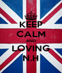 KEEP CALM AND LOVING N.H - Personalised Poster A4 size