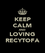 KEEP CALM AND LOVING RECYTOFA - Personalised Poster A4 size