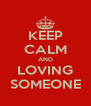 KEEP CALM AND LOVING SOMEONE - Personalised Poster A4 size