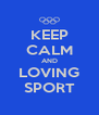 KEEP CALM AND LOVING SPORT - Personalised Poster A4 size