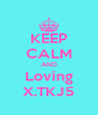KEEP CALM AND Loving X.TKJ5 - Personalised Poster A4 size