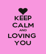 KEEP CALM AND LOVING  YOU - Personalised Poster A4 size