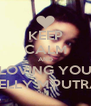 KEEP CALM AND LOVING YOU RELLY M.PUTRA - Personalised Poster A4 size