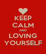 KEEP CALM AND LOVING YOURSELF - Personalised Poster A4 size