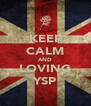 KEEP CALM AND LOVING YSP - Personalised Poster A4 size