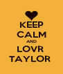 KEEP CALM AND LOVR  TAYLOR  - Personalised Poster A4 size