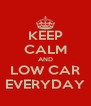 KEEP CALM AND LOW CAR EVERYDAY - Personalised Poster A4 size