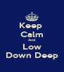 Keep  Calm And Low Down Deep - Personalised Poster A4 size