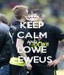 KEEP CALM AND LOWE LEWEUS - Personalised Poster A4 size
