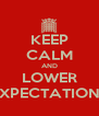 KEEP CALM AND LOWER EXPECTATIONS - Personalised Poster A4 size