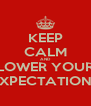 KEEP CALM AND LOWER YOUR EXPECTATIONS - Personalised Poster A4 size