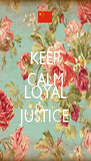 KEEP CALM AND LOYAL JUSTICE - Personalised Poster A4 size