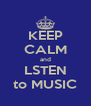 KEEP CALM and LSTEN to MUSIC - Personalised Poster A4 size