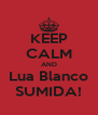 KEEP CALM AND Lua Blanco SUMIDA! - Personalised Poster A4 size