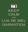 KEEP CALM AND LUA DE MEL GARANTIDA - Personalised Poster A4 size