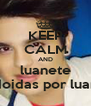 KEEP CALM AND luanete doidas por luan - Personalised Poster A4 size
