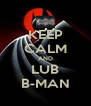 KEEP CALM AND LUB B-MAN - Personalised Poster A4 size