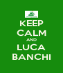 KEEP CALM AND LUCA BANCHI - Personalised Poster A4 size
