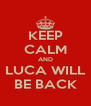 KEEP CALM AND LUCA WILL BE BACK - Personalised Poster A4 size