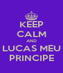 KEEP CALM AND LUCAS MEU PRINCIPE - Personalised Poster A4 size