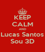 KEEP CALM AND Lucas Santos Sou 3D - Personalised Poster A4 size