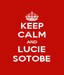 KEEP CALM AND LUCIE SOTOBE - Personalised Poster A4 size